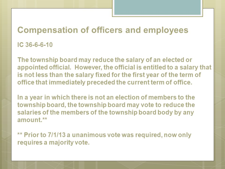 Compensation of officers and employees IC 36-6-6-10 The township board may reduce the salary of an elected or appointed official.