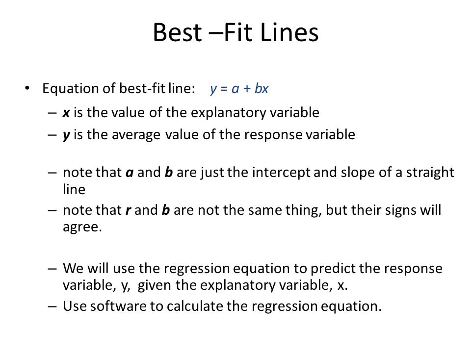 Best –Fit Lines Equation of best-fit line: y = a + bx