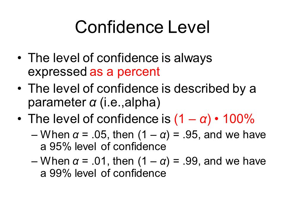 Confidence Level The level of confidence is always expressed as a percent. The level of confidence is described by a parameter α (i.e.,alpha)
