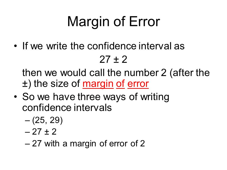 Margin of Error If we write the confidence interval as 27 ± 2