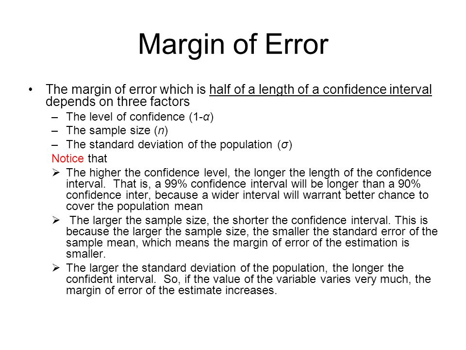 Margin of Error The margin of error which is half of a length of a confidence interval depends on three factors.
