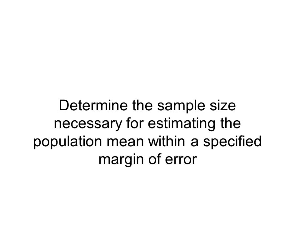 Determine the sample size necessary for estimating the population mean within a specified margin of error