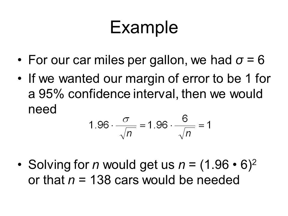 Example For our car miles per gallon, we had σ = 6