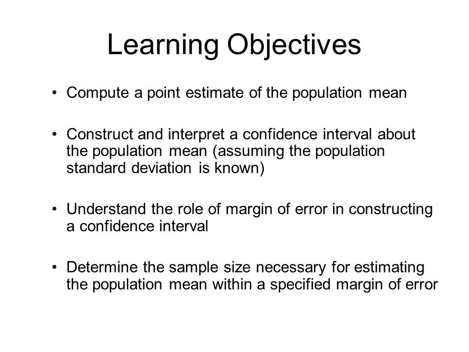 Learning Objectives Compute a point estimate of the population mean