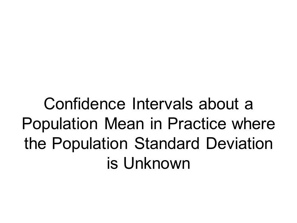 Confidence Intervals about a Population Mean in Practice where the Population Standard Deviation