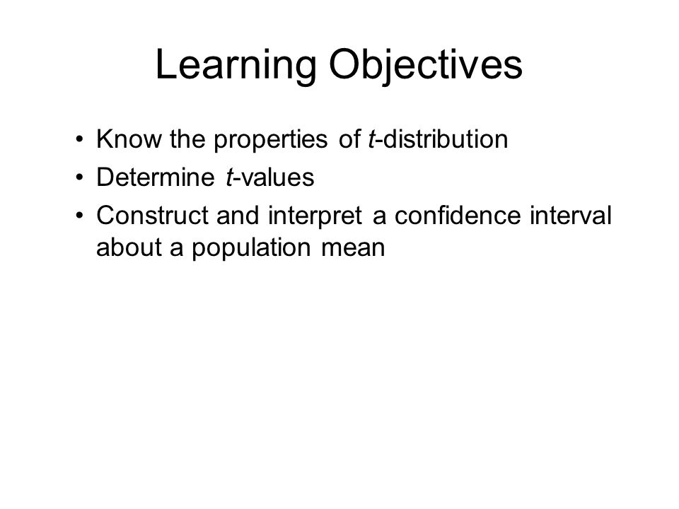 Learning Objectives Know the properties of t-distribution