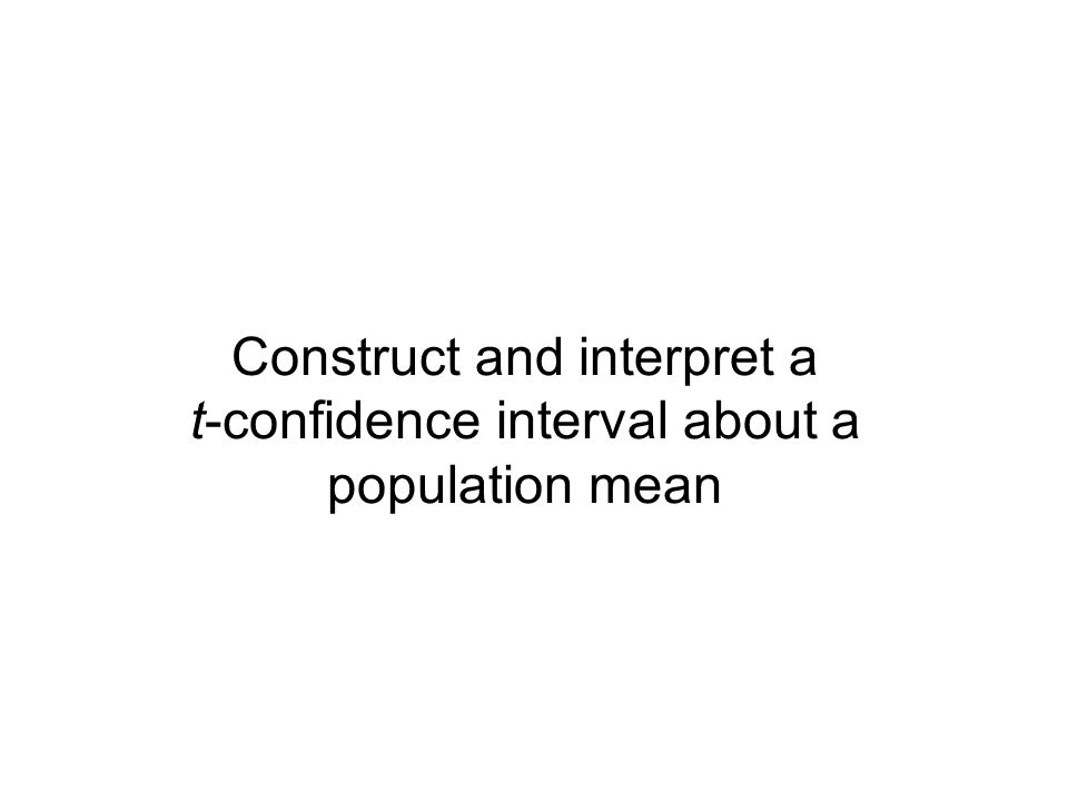 Construct and interpret a t-confidence interval about a population mean