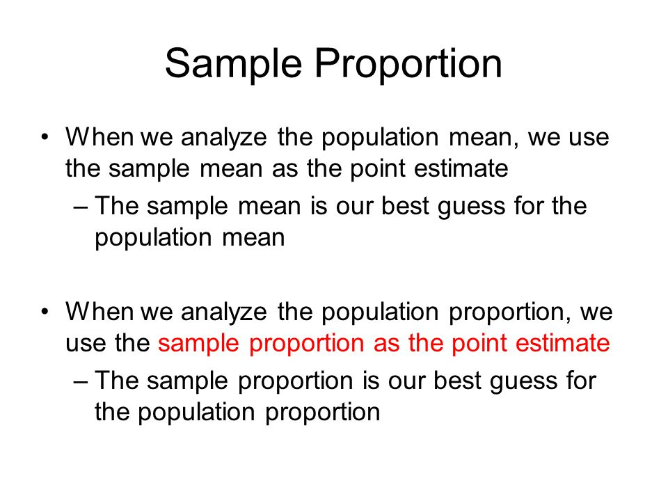 Sample Proportion When we analyze the population mean, we use the sample mean as the point estimate.