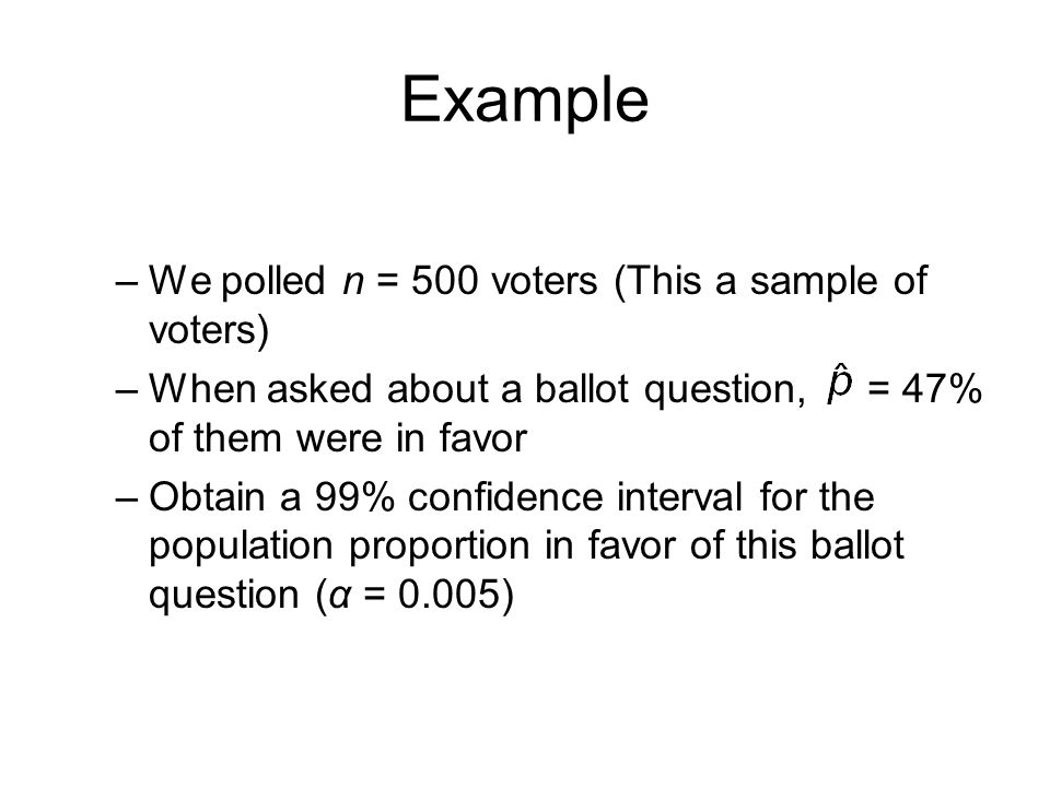 Example We polled n = 500 voters (This a sample of voters)
