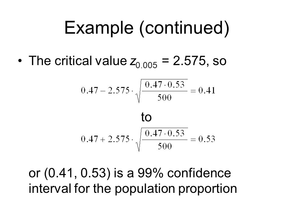 Example (continued) The critical value z0.005 = 2.575, so to