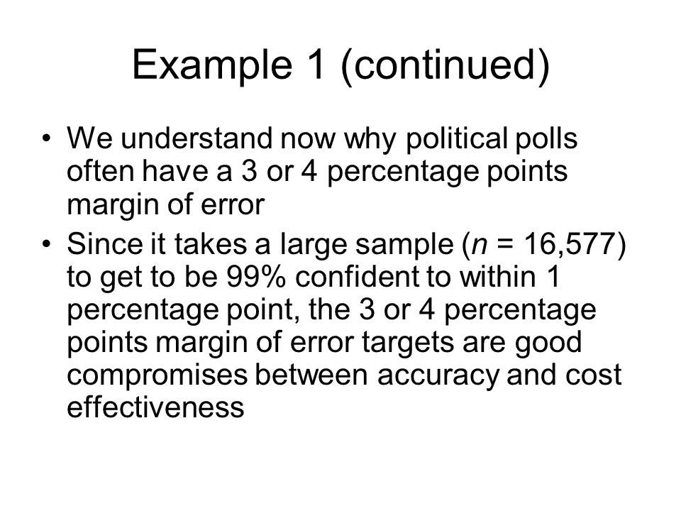 Example 1 (continued) We understand now why political polls often have a 3 or 4 percentage points margin of error.