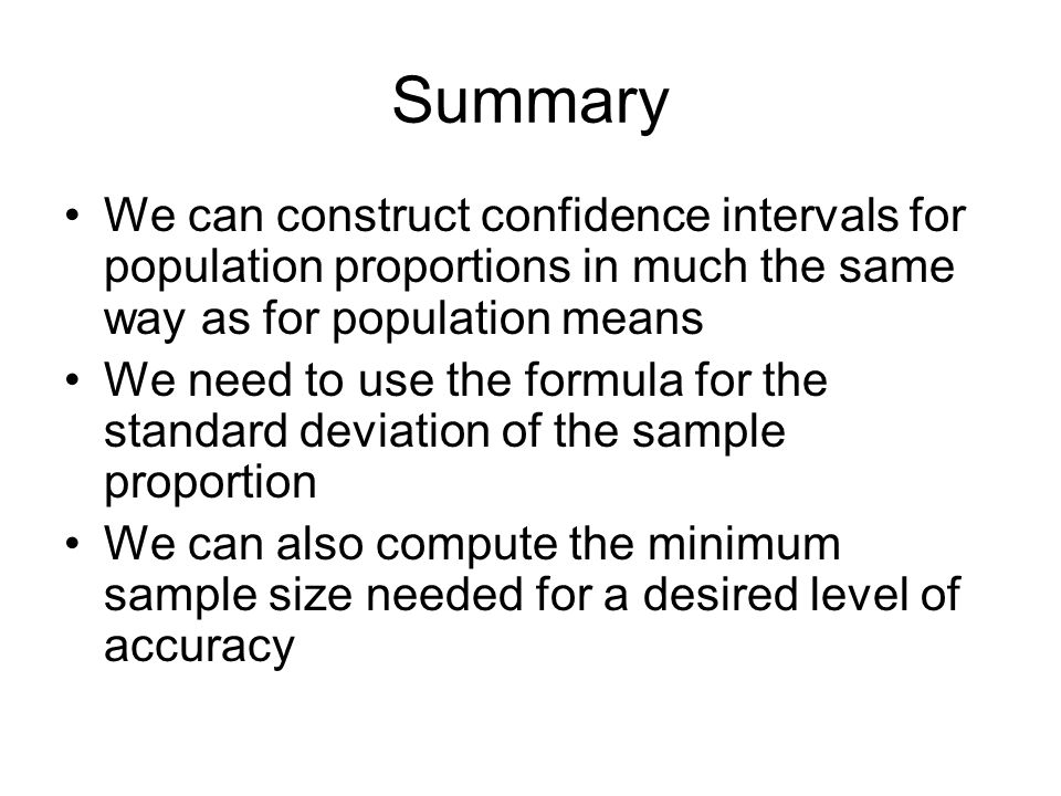 Summary We can construct confidence intervals for population proportions in much the same way as for population means.