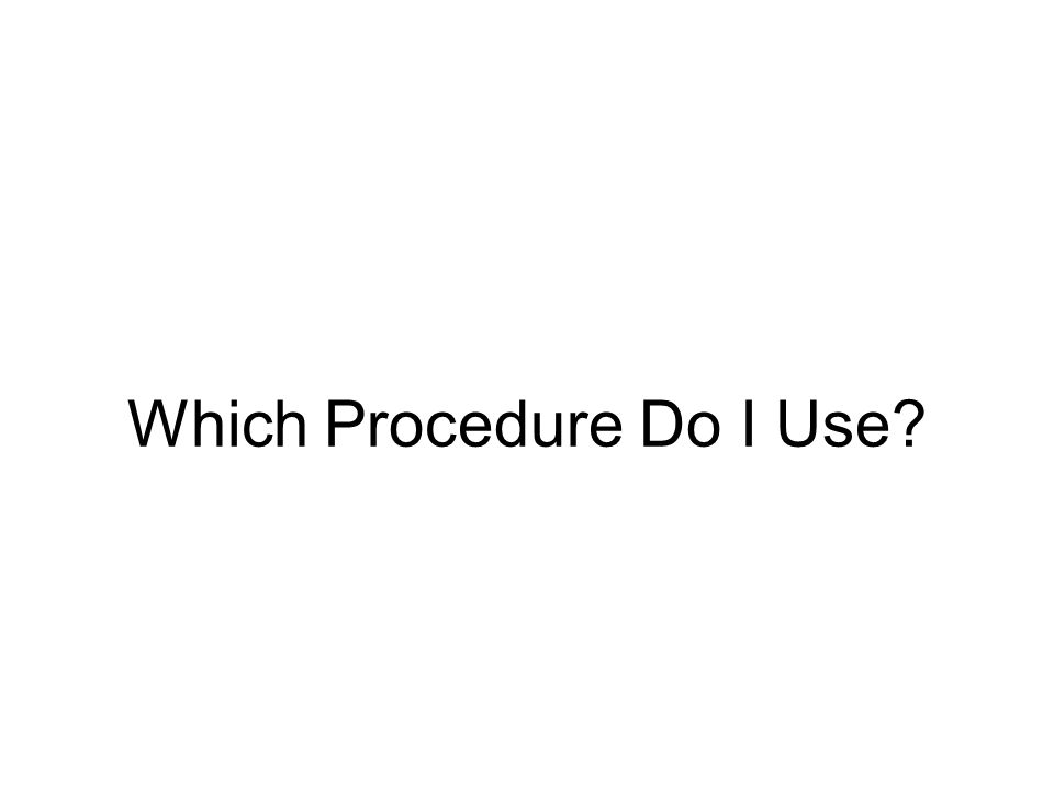 Which Procedure Do I Use