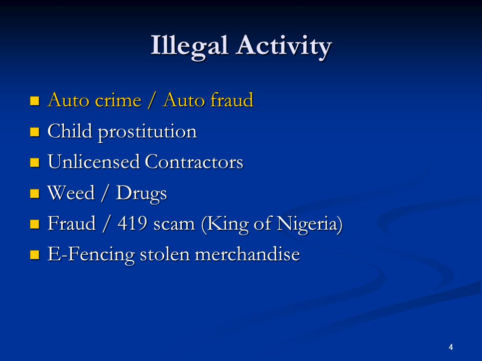 Illegal Activity Auto crime / Auto fraud Child prostitution