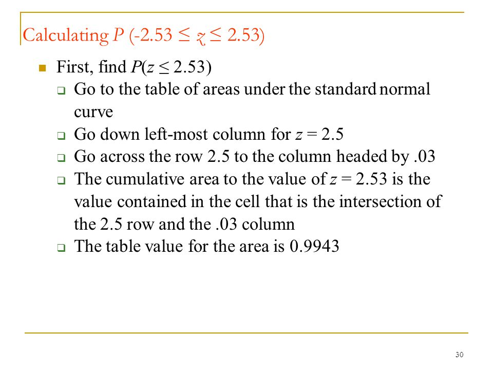 Calculating P (-2.53 ≤ z ≤ 2.53) First, find P(z ≤ 2.53)
