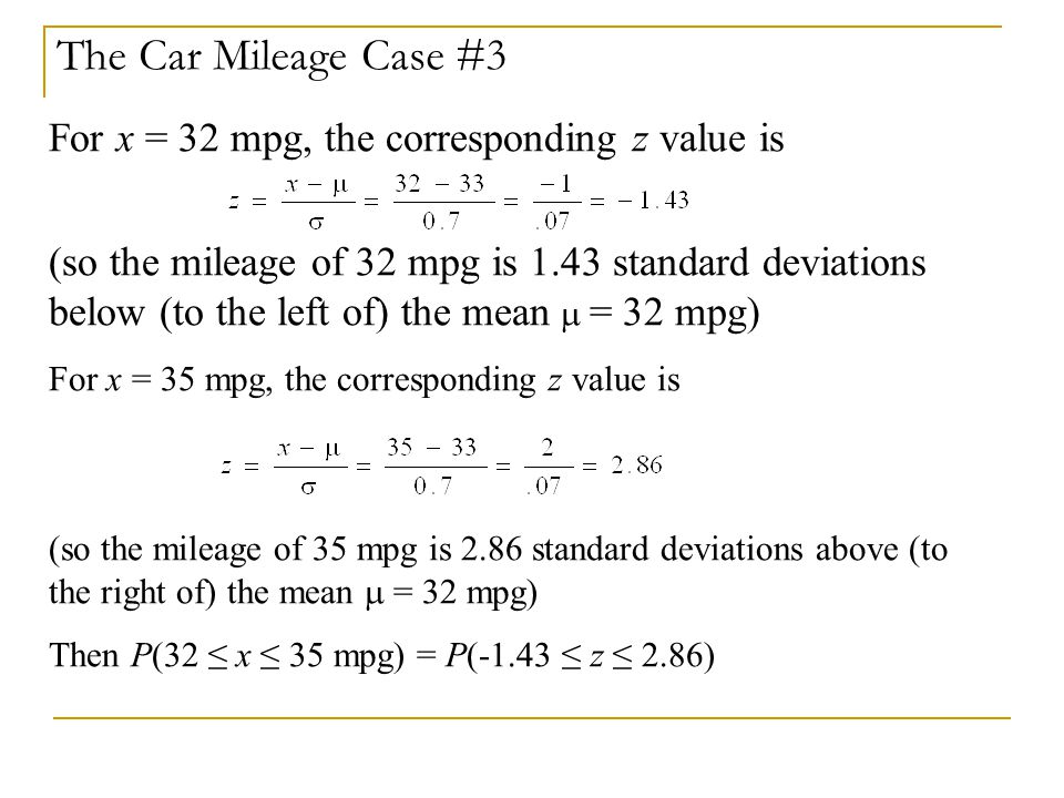 The Car Mileage Case #3 For x = 32 mpg, the corresponding z value is