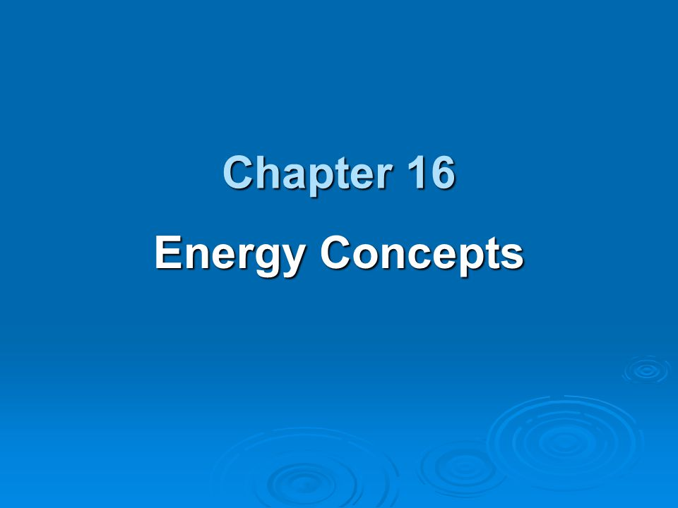 Chapter 16 Energy Concepts