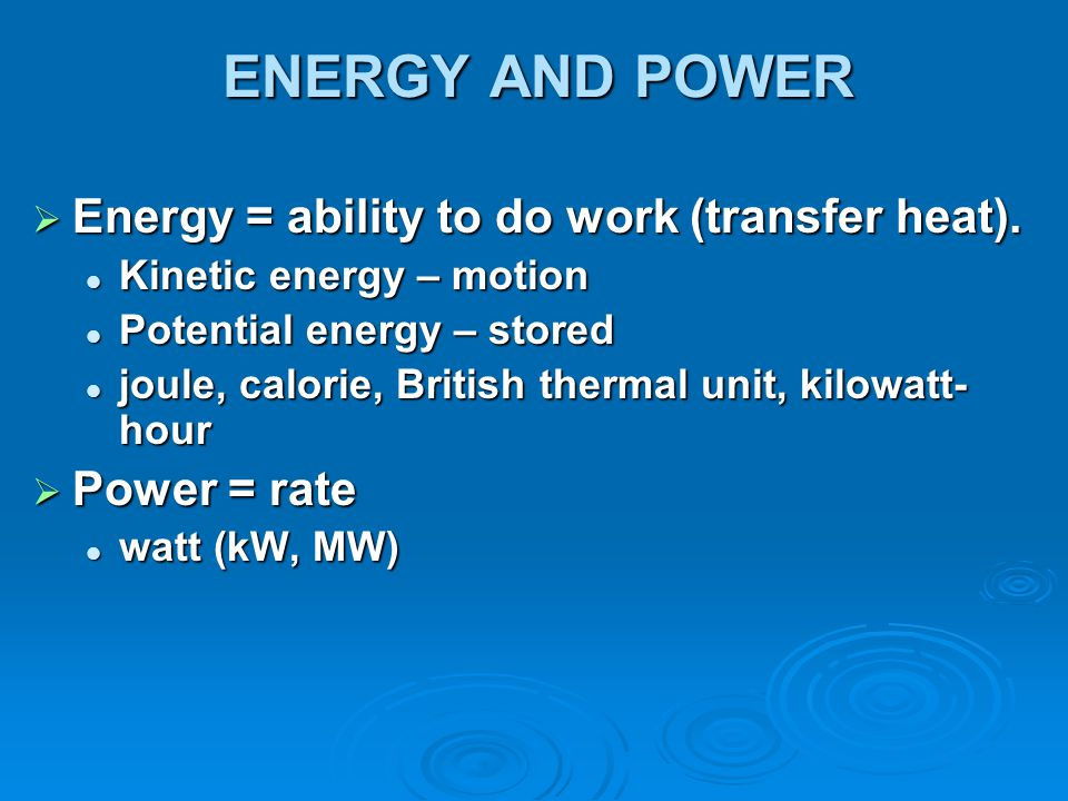 ENERGY AND POWER Energy = ability to do work (transfer heat).