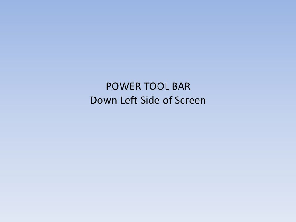 POWER TOOL BAR Down Left Side of Screen