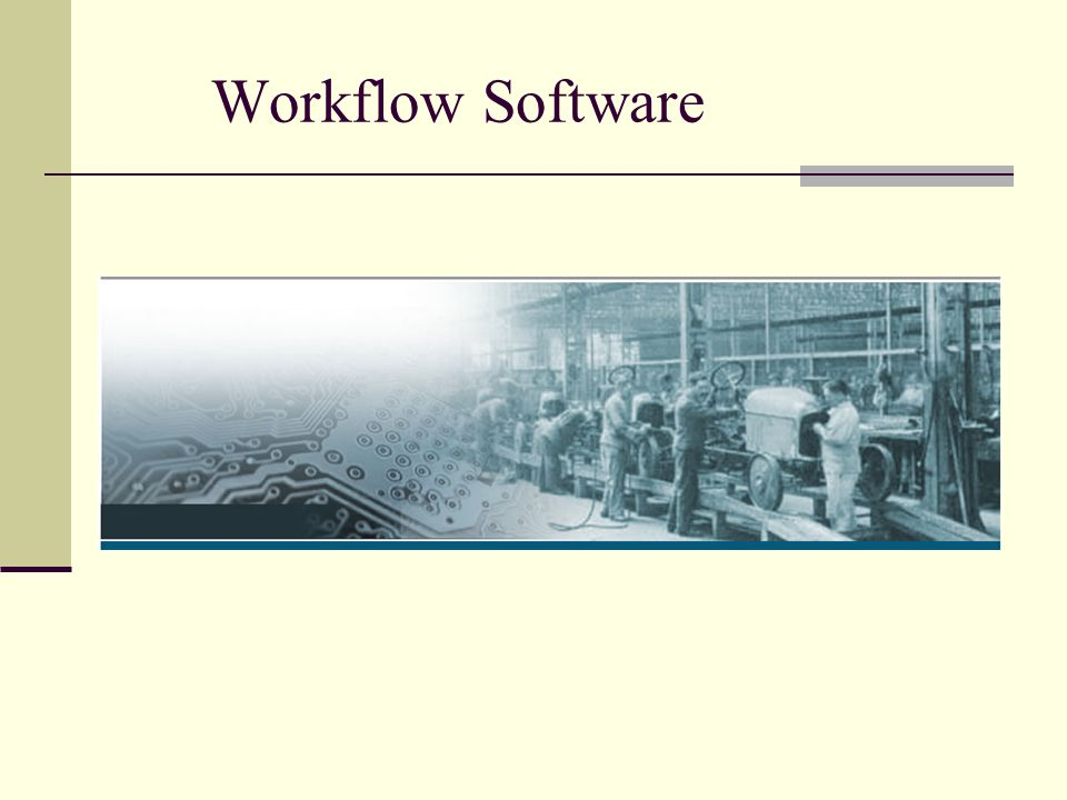 Workflow Software This image is an interesting juxtaposition of the old assembly line (on the right) and the.