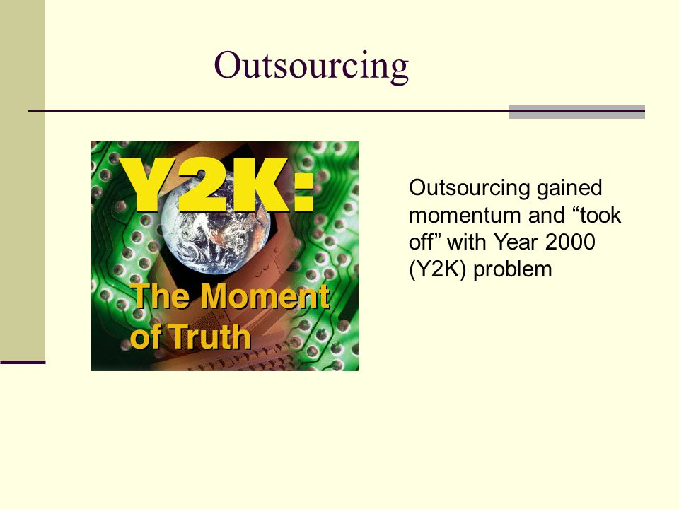Outsourcing Outsourcing gained momentum and took off with Year 2000 (Y2K) problem