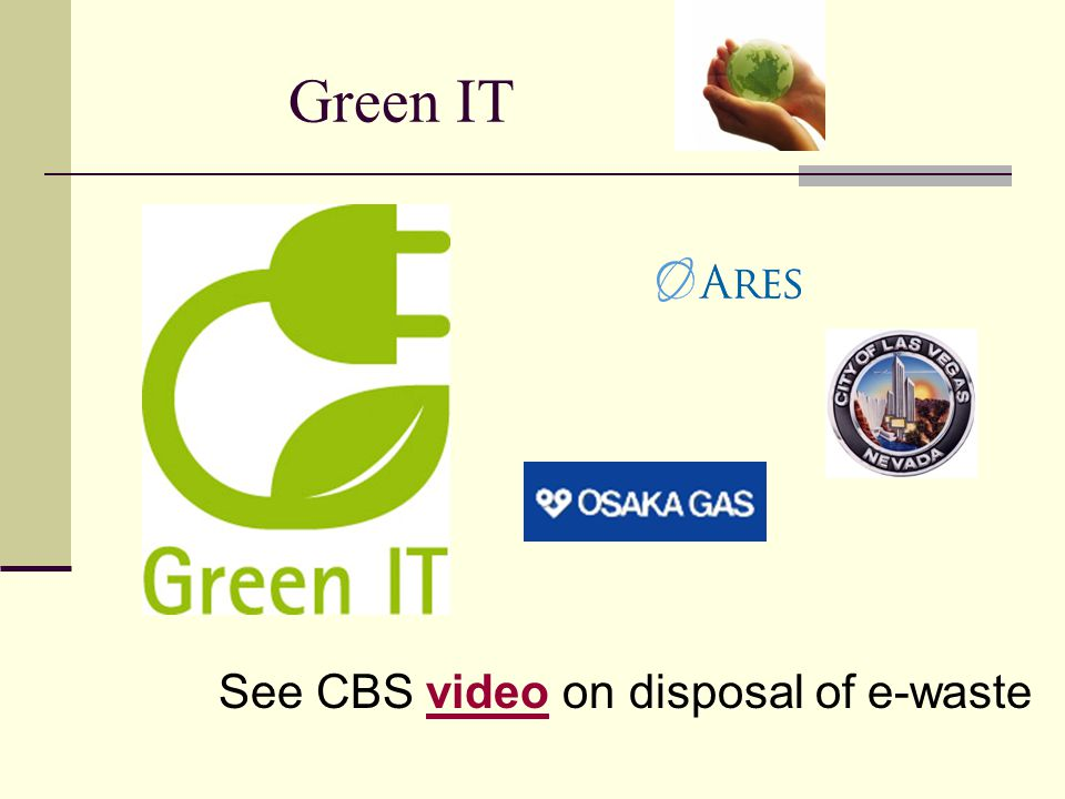 Green IT See CBS video on disposal of e-waste
