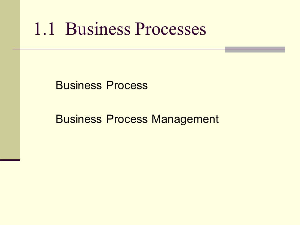 1.1 Business Processes Business Process Business Process Management