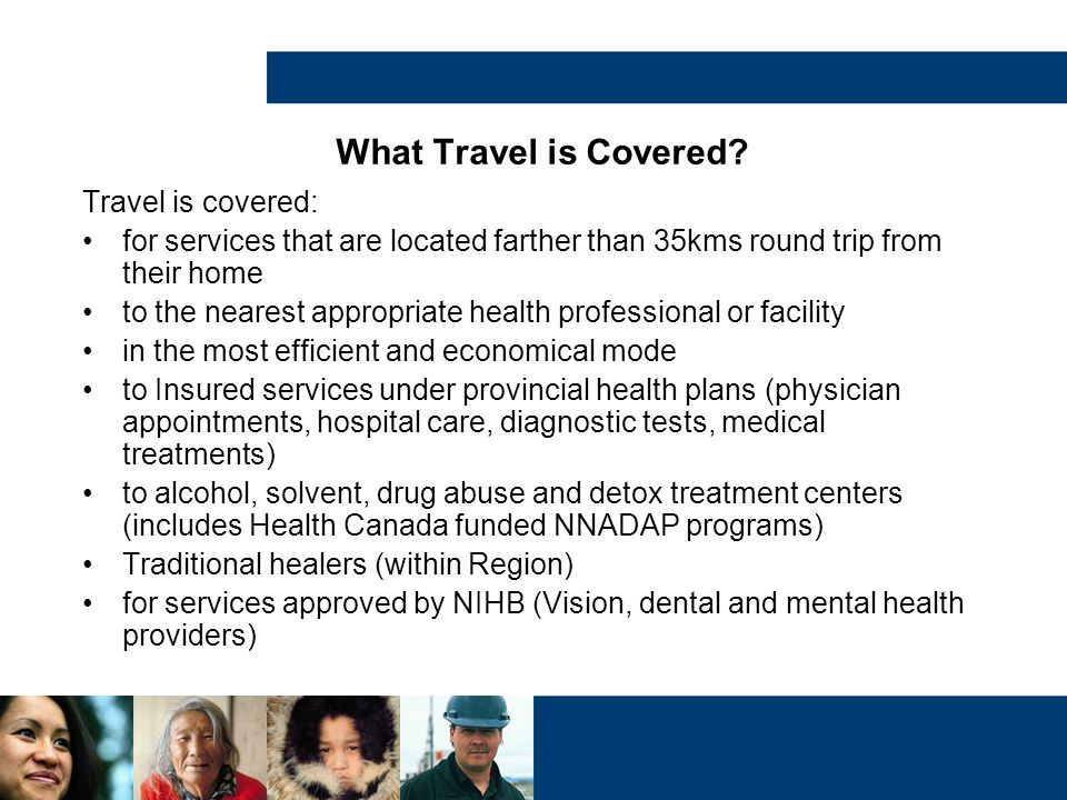 What Travel is Covered Travel is covered: