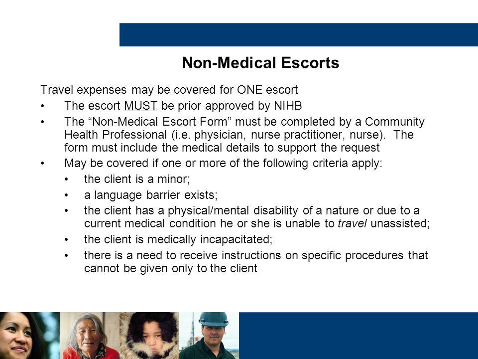 Non-Medical Escorts Travel expenses may be covered for ONE escort