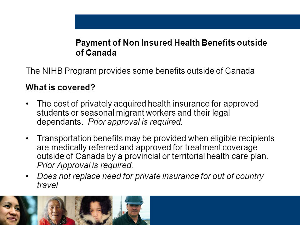 Payment of Non Insured Health Benefits outside of Canada