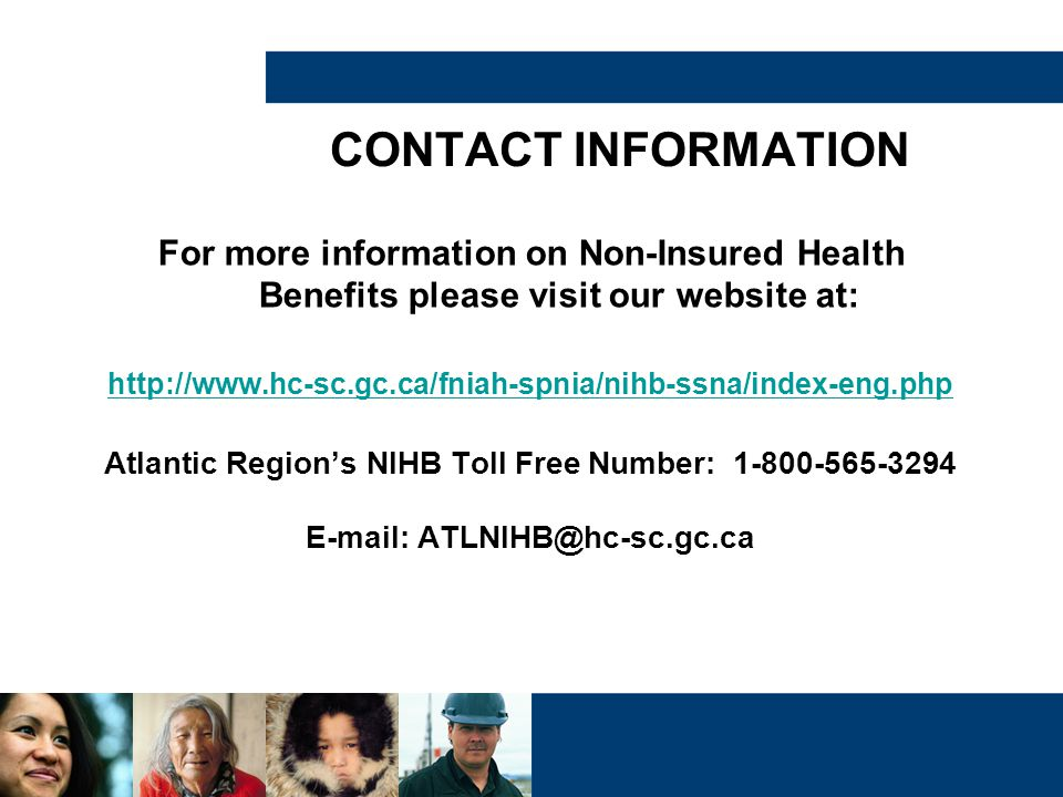 CONTACT INFORMATION For more information on Non-Insured Health Benefits please visit our website at: