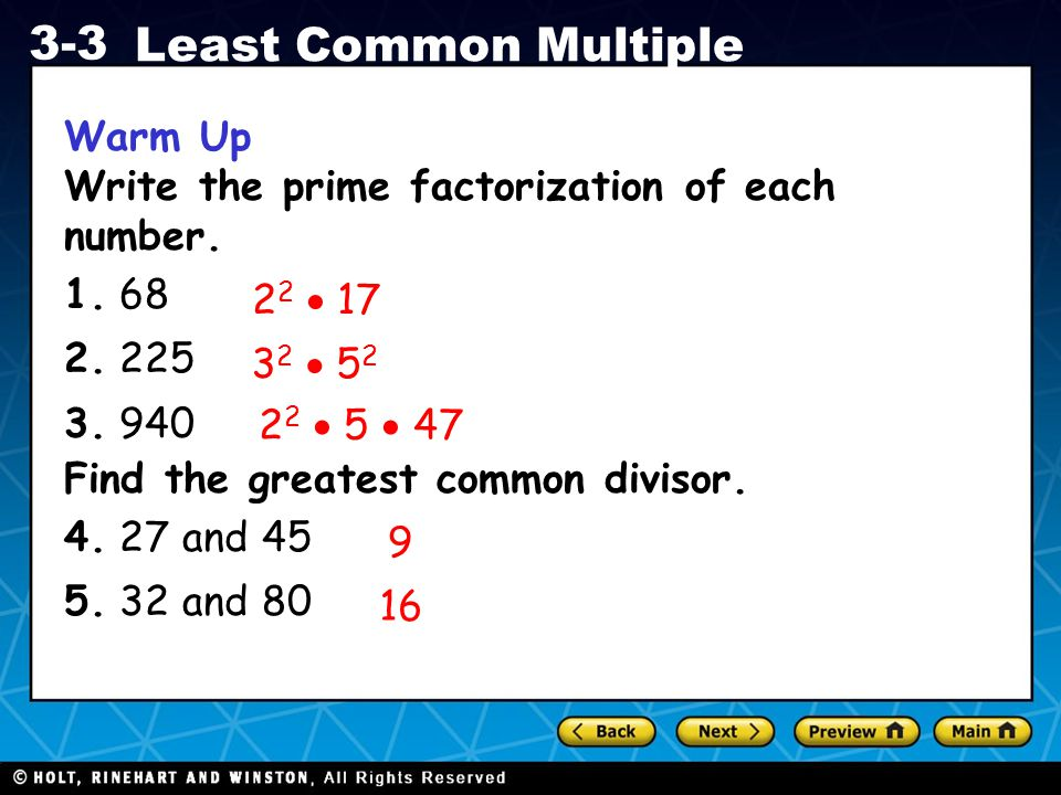 Warm Up Write the prime factorization of each number. 1. 68. 2. 225. 3. 940. Find the greatest common divisor.