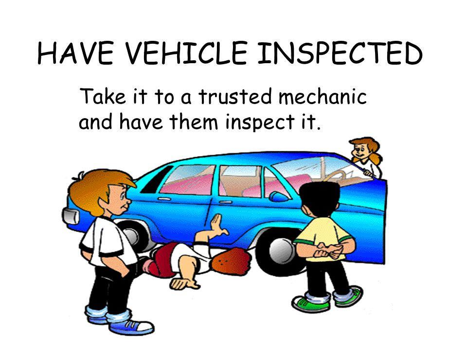 HAVE VEHICLE INSPECTED