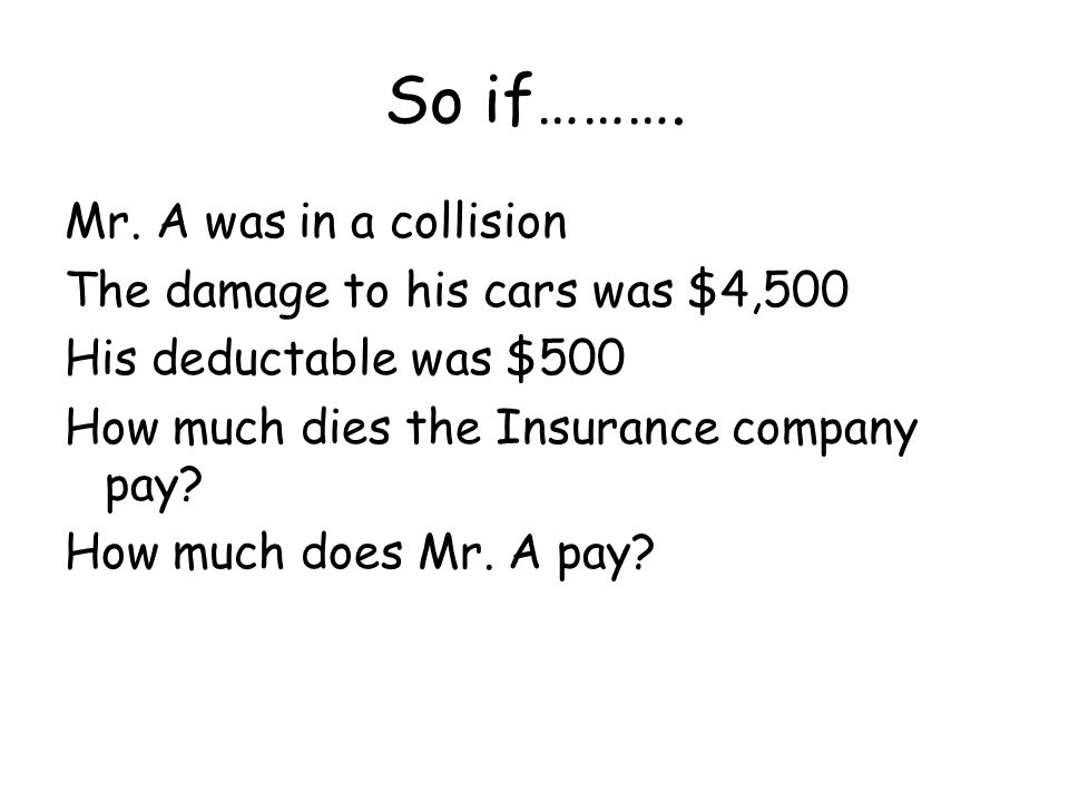 So if………. Mr. A was in a collision The damage to his cars was $4,500