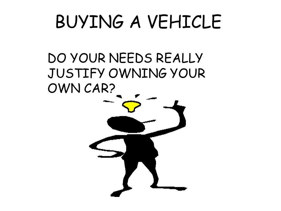 DO YOUR NEEDS REALLY JUSTIFY OWNING YOUR OWN CAR