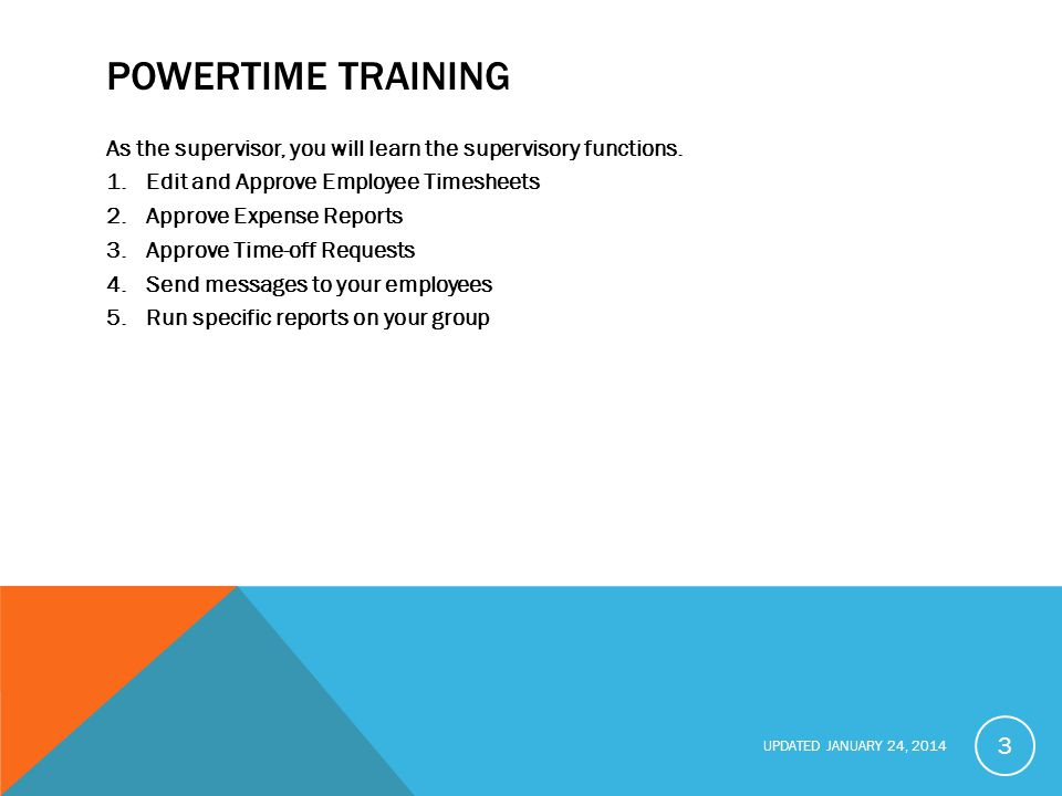 POWERTIME TRAINING As the supervisor, you will learn the supervisory functions. Edit and Approve Employee Timesheets.