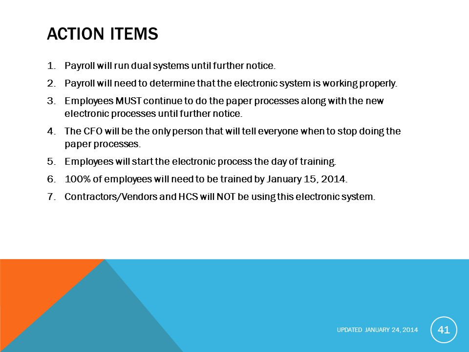 Action items Payroll will run dual systems until further notice.