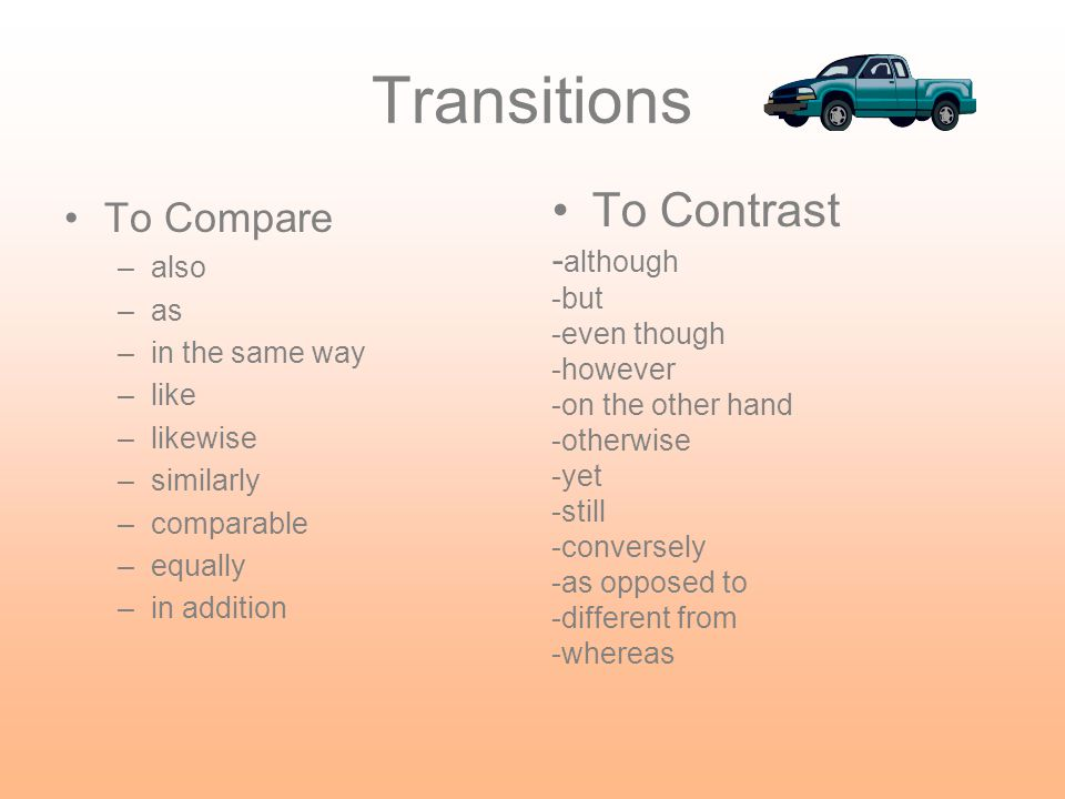 Transitions To Contrast To Compare -although also as -but -even though