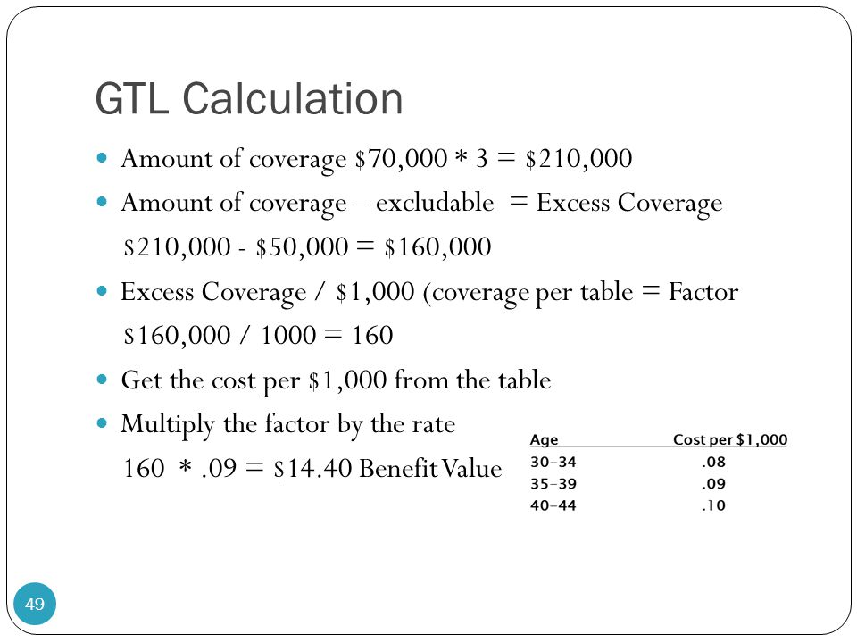 GTL Calculation Amount of coverage $70,000 * 3 = $210,000