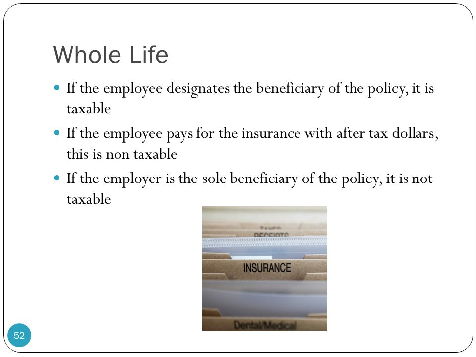 Whole Life If the employee designates the beneficiary of the policy, it is taxable.