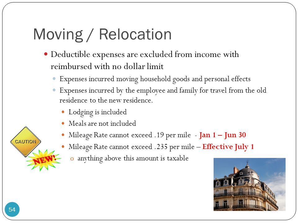Moving / Relocation Deductible expenses are excluded from income with reimbursed with no dollar limit.