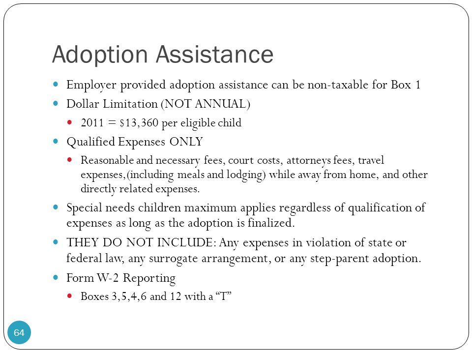 Adoption Assistance Employer provided adoption assistance can be non-taxable for Box 1. Dollar Limitation (NOT ANNUAL)