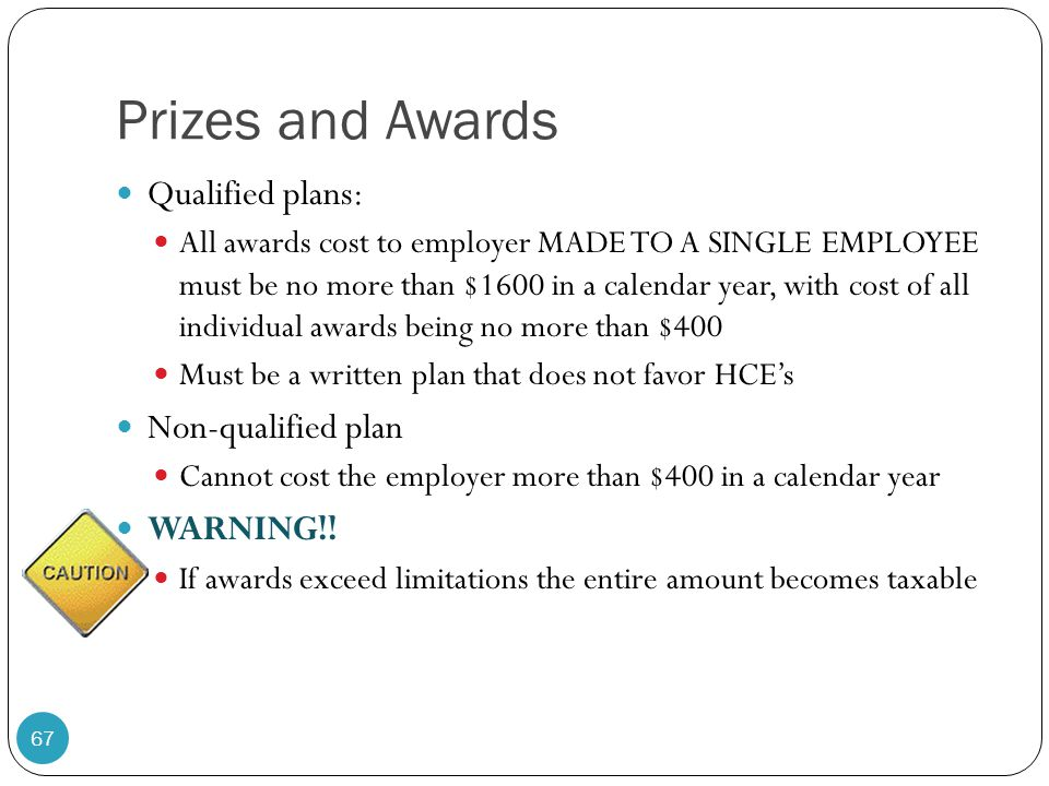 Prizes and Awards Qualified plans: Non-qualified plan WARNING!!