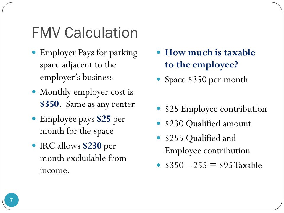 FMV Calculation Employer Pays for parking space adjacent to the employer's business. Monthly employer cost is $350. Same as any renter.