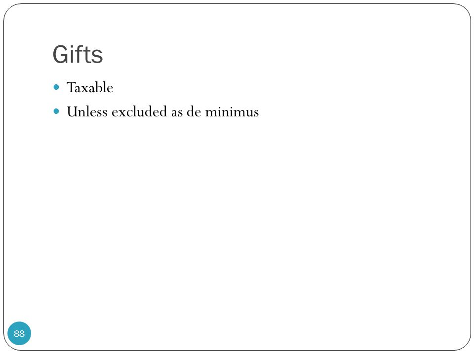 Gifts Taxable Unless excluded as de minimus