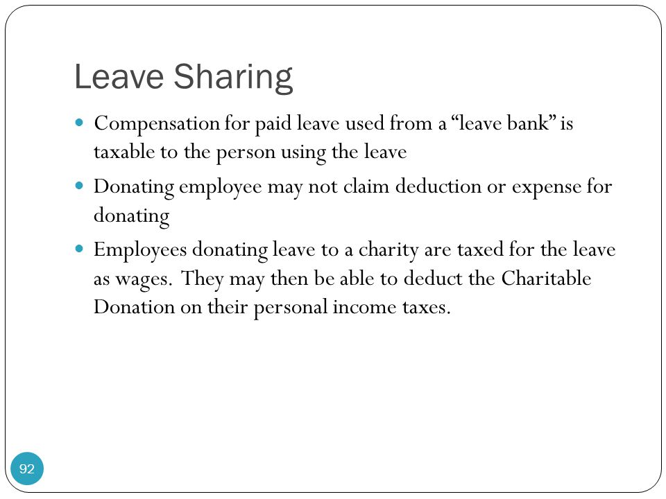 Leave Sharing Compensation for paid leave used from a leave bank is taxable to the person using the leave.