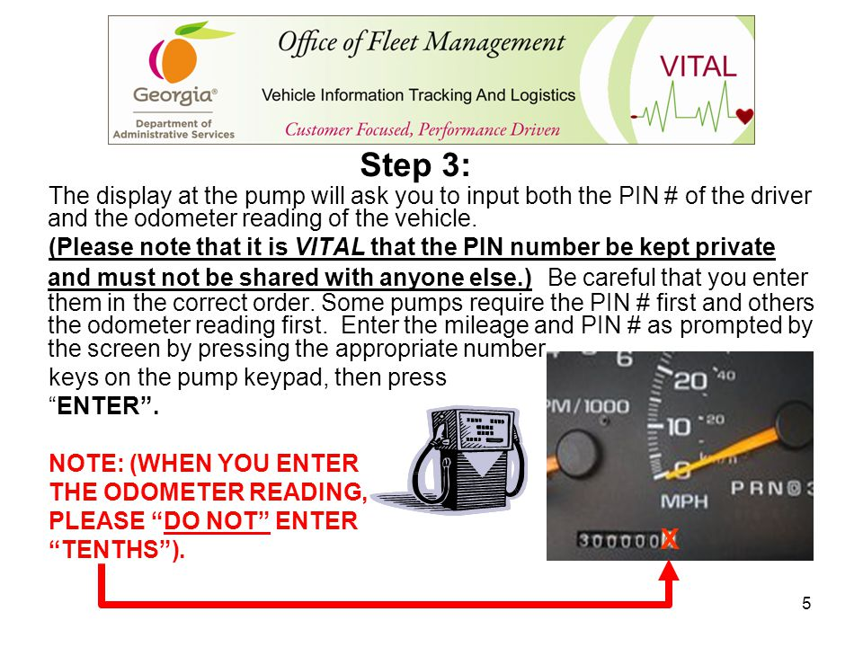 Step 3: The display at the pump will ask you to input both the PIN # of the driver and the odometer reading of the vehicle.