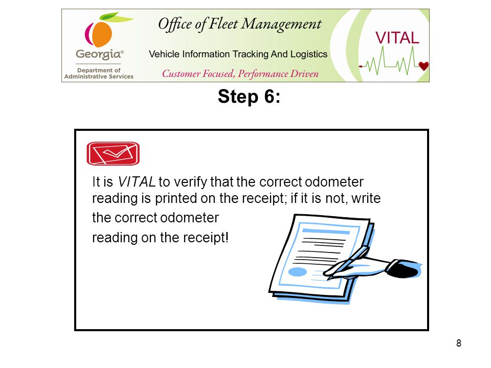 Step 6: It is VITAL to verify that the correct odometer reading is printed on the receipt; if it is not, write.
