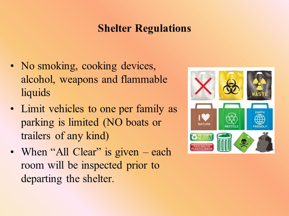 Shelter Regulations No smoking, cooking devices, alcohol, weapons and flammable liquids.