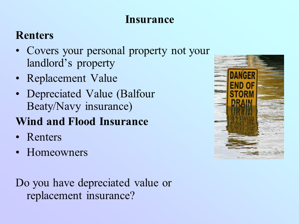 Insurance Renters. Covers your personal property not your landlord's property. Replacement Value.